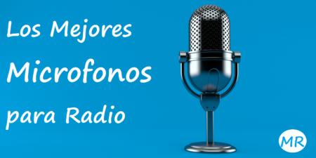 Los Mejores Microfonos para Radio