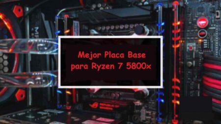 Las 8 mejores placas base para Ryzen 7 5800X