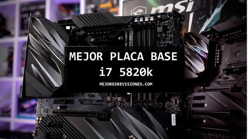 Los 5 Mejor Placa Base para i7 5820k