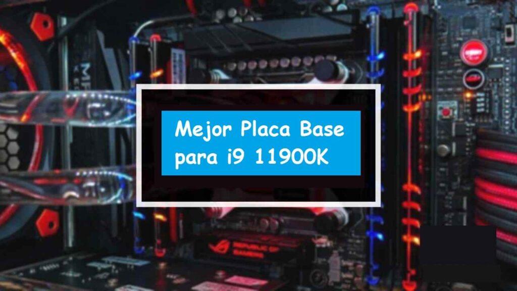 Mejores Placa Base para i9 11900K