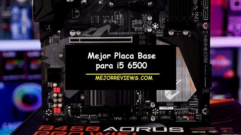 Las 5 Mejores Placas Base para i5 6500 del 2021